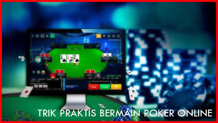Trik Praktis Poker Online, Cocok Untuk Pemula